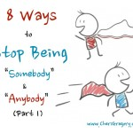 """Part 1: 8 Ways to Stop Being """"Somebody"""" and """"Anybody"""""""