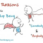 """3 Reasons to Stop Being """"Somebody"""" & """"Anybody"""""""