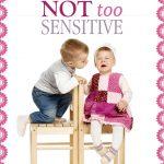 You're Not Too Sensitive