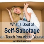 What a Bout of Self-Sabotage Can Teach You About Yourself