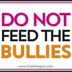 Do Not Feed the Bullies (aka Why I Can't Be Wrong)
