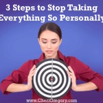 3 Steps to Stop Taking Everything So Personally