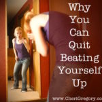 Why You Can Quit Beating Yourself Up