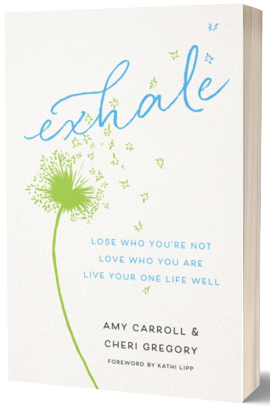 Exhale: Lose Who You're Not. Love Who You Are. Live Your One Life Well.