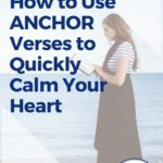 How to Use ANCHOR Verses to Quickly Calm your Heart